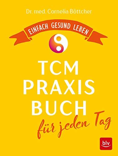 Das TCM-Praxisbuch für jeden Tag: Einfach gesund leben