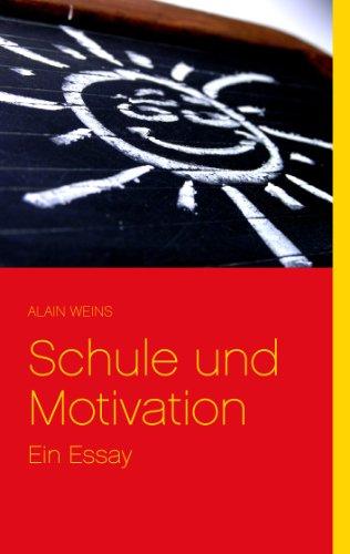 Schule und Motivation: Ein Essay