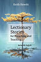 Lectionary Stories for Preaching and Teaching: Series III, Cycle B