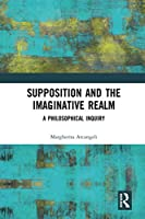 Supposition and the Imaginative Realm: A Philosophical Inquiry