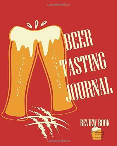 Beer Tasting Journal: Funny Beer Journal for Him, Review Book Rate and Record Your Favorite Beer Diary & Notebook