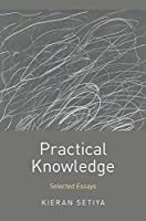 Practical Knowledge: Selected Essays (Oxford Moral Theory)
