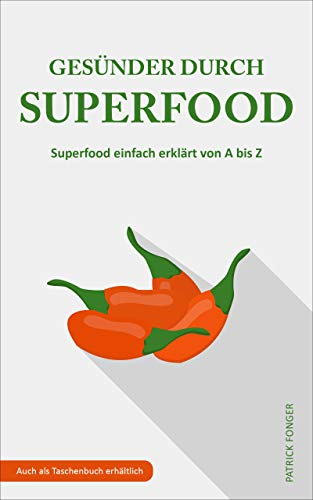 Gesünder durch Superfood: Superfood einfach erklärt von A bis Z (Ratgeber für ein besseres Leben 2)