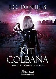 Kit Colbana, tome 1 : Le chant de la lame par J. C. Daniels