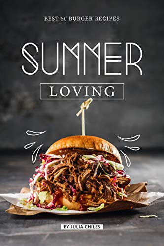 Summer Loving: Best 50 Burger Recipes (English Edition)