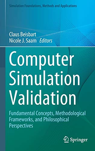 Computer Simulation Validation: Fundamental Concepts, Methodological Frameworks, and Philosophical Perspectives (Simulation Foundations, Methods and Applications)