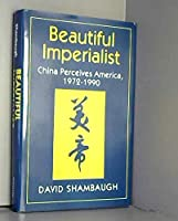 Beautiful Imperialist: China Perceives America, 1972-1990