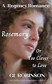Rosemary or Too Clever To Love: A Regency Romance