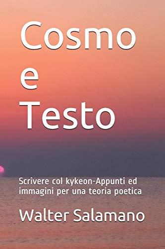 Cosmo e Testo: Scrivere col kykeon-Appunti ed immagini per una teoria poetica (Italian Edition)