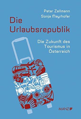 Die Urlaubsrepublik: Die Zukunft des Tourismus in Österreich