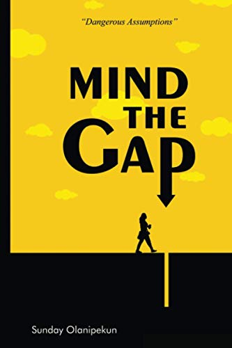MIND THE GAP: Dangerous Assumptions