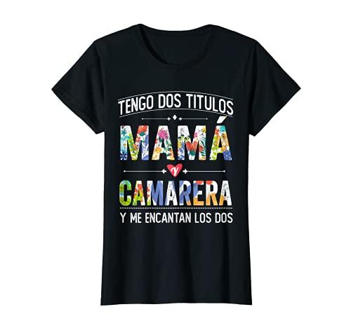 Mujer Mujer Tengo dos Títulos Mamá y camarera dia de las madres Camiseta