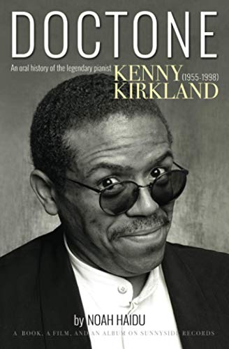 Price comparison product image DOCTONE: An Oral History of the Legendary Pianist Kenny Kirkland (1955-1998): A book,  a film,  and an album on Sunnyside Records