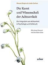 Die Kunst und Wissenschaft der Achtsamkeit: Die Integration von Achtsamkeit in Psychologie und Heilberufe