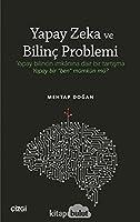 """Yapay Zeka ve Bilinc Problemi; Yapay bilincin imkânina dair bir tartisma: Yapay bir """"ben"""" mümkün mü?"""