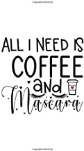 All I Need Is Coffee and Mascara: Funny Coffee Lover Journal, Makeup Notebook, Coffee Notebook Journal, Coffee Quotes Notebook, Notebook for Things to ... For Teen (Funny Coffee Notebook Cute Black)