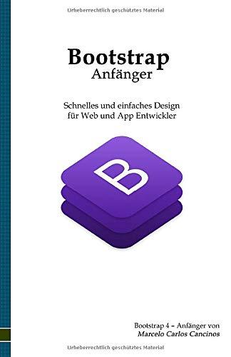 Bootstrap 4 – Anfänger: Schnelles und einfaches Design für den Web- und App-Programmierer