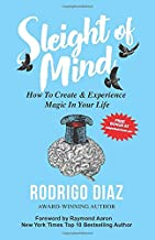 Sleight of Mind: How To Create and Experience Magic in Your Life