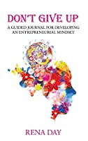 Don't Give Up: A Guided Journal for Developing an Entrepreneurial Mindset