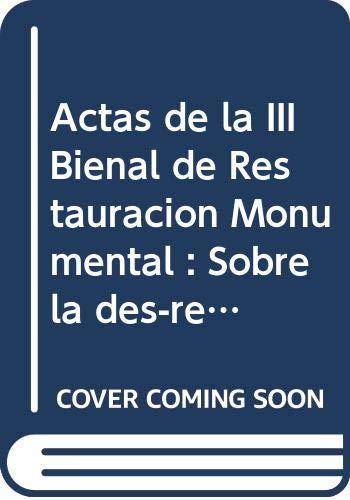 Actas de la III Bienal de Restauración Monumental : Sobre la des-restauración 2006, Sevilla, 23-25 de noviembre