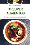41 Superalimentos: Transforma tu alimentación día a día