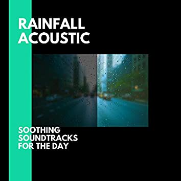 Rainfall Acoustic - Soothing Soundtracks for the Day