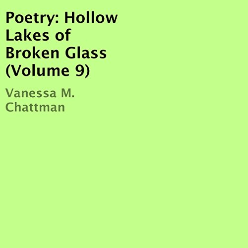 Poetry: Hollow Lakes of Broken Glass                   By:                                                                                                                                 Vanessa M. Chattman                               Narrated by:                                                                                                                                 Andrew Fontenot                      Length: 19 mins     Not rated yet     Overall 0.0