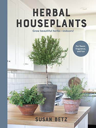 Herbal Houseplants: Grow beautiful herbs - indoors! For flavor, fragrance, and fun (English Edition)