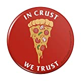 In Crust We Trust Pizza Funny Humor Pinback Button Pin