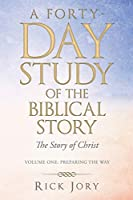 A Forty-day Study of the Biblical Story: The Story of Christ