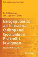 Managing Domestic and International Challenges and Opportunities in Post-conflict Development: Lessons from Sri Lanka (South Asia Economic and Policy Studies)