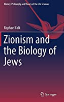 Zionism and the Biology of Jews (History, Philosophy and Theory of the Life Sciences, 19)