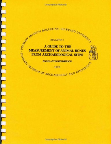 Download A Guide to the Measurement of Animal Bones from Archaeological Sites (Peabody Museum Bulletins) 0873659503