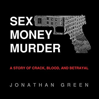 Sex Money Murder     A Story of Crack, Blood, and Betrayal              Written by:                                                                                                                                 Jonathan Green                               Narrated by:                                                                                                                                 Keith Sellon-Wright                      Length: 14 hrs and 29 mins     Not rated yet     Overall 0.0