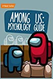Psychology Guide Amóng Ús: Top Expert Unofficial Strategy Book Secret Tips Tricks Improve Toy Toys Crewmate Activity Master Imposters Logic Games ... Adults Friends Best Gamer Gift Ideas 2021