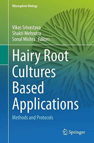 Hairy Root Cultures Based Applications: Methods and Protocols (Rhizosphere Biology) (English Edition)