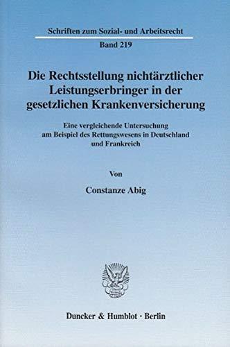 Die Rechtsstellung nichtärztlicher Leistungserbringer in der gesetzlichen Krankenversicherung.: Eine vergleichende Untersuchung am Beispiel des ... zum Sozial- und Arbeitsrecht, Band 219)