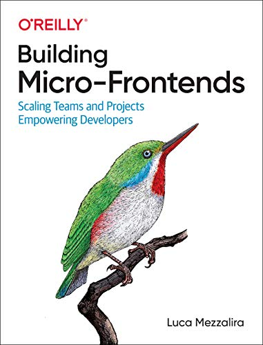Building Micro-Frontends: Scaling Teams and Projects Empowering Developers Front Cover