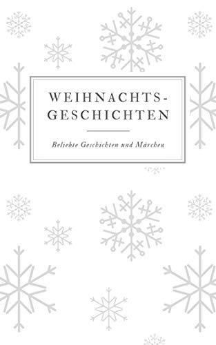 Weihnachtsgeschichten: Beliebte Geschichten und Märchen (German Edition)