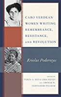 Cabo Verdean Women Writing Remembrance, Resistance, and Revolution: Kriolas Poderozas (Critical African Studies in Gender and Sexuality)