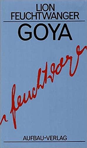 Goya oder Der arge Weg der Erkenntnis: Roman (Feuchtwanger GW in Einzelbänden, Band 13)