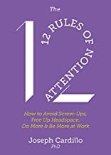 The 12 Rules of Attention: How to Avoid Screw-Ups, Free Up Headspace, Do More and Be More at Work