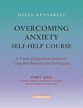 Overcoming Anxiety Self-Help Course Part 1: A 3-part Programme Based on Cognitive Behavioural Techniques Part 1: Pt. 1 (Overcoming: Three-volume courses) by Helen Kennerley (2007-08-30)