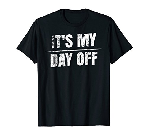 It's My Day Off. T-shirt