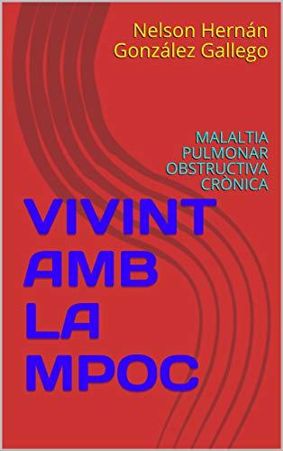 VIVINT AMB LA MPOC: MALALTIA PULMONAR OBSTRUCTIVA CRÒNICA (Catalan Edition)
