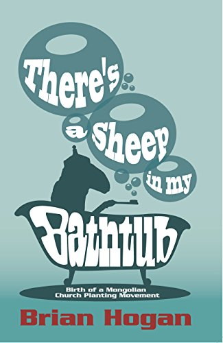 There's a Sheep in my Bathtub: Birth of a Mongolian Church Planting Movement; Tenth Anniversary Edition