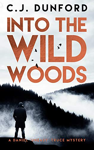 Into the Wild Woods: A Daniel 'Uneasy' Truce Mystery (A Daniel Truce Mystery Book 2) (English Edition)