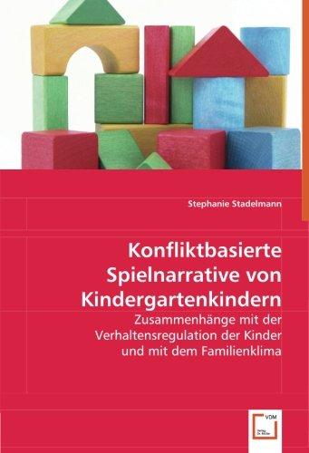 Konfliktbasierte Spielnarrative von Kindergartenkindern: Zusammenhänge mit der Verhaltensregulation der Kinder und mit dem Familienklima