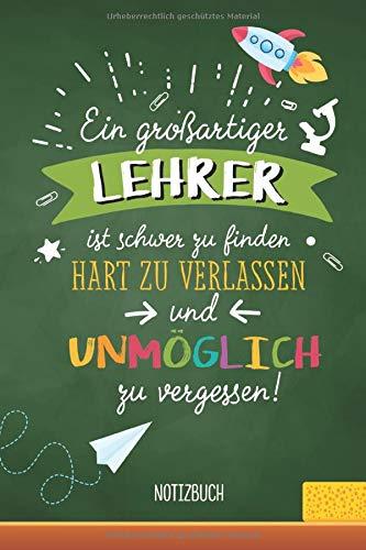 Ein großartiger Lehrer ist schwer zu finden, hart zu verlassen und unmöglich zu vergessen: A5 Notizbuch als Geschenk für Lehrer | Abschiedsgeschenk ... Danke sagen, Grundschullehrer oder Abschied