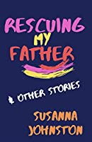 Rescuing My Father & Other Stories